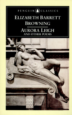 Aurora Leigh and Other Poems By Browning, Elizabeth Barrett/ Bolton, John Robert Glorney (EDT)/ Holloway, Julia Bolton (EDT)/ Bolton, John Robert Glorney/ Holloway, Julia Bolton