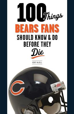 100 Things Bears Fans Should Know & Do Before They Die By Crist, John